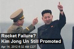 Rocket Failure? Kim Jong Un Still Promoted