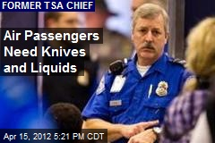 Air Passengers Need Knives and Liquids
