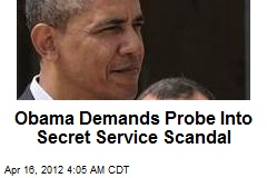 Prez Demands Probe Into Secret Service Scandal