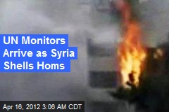 UN Monitors Arrive as Syria Shells Homs