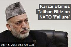 Karzai Blames Taliban Blitz on NATO 'Failure'
