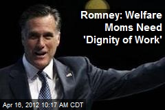 Romney: Welfare Moms Need 'Dignity of Work'