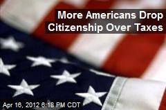 More Americans Drop Citizenship Over Taxes