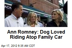 Ann Romney: Dog Loved Being Atop Family Car