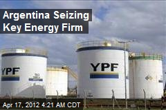 Argentina Seizing Key Energy Firm