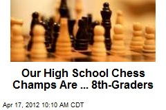 Our High School Chess Champs Are ... 8th-Graders