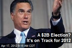 A $2B Election? It's on Track for 2012
