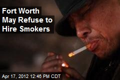 Fort Worth May Refuse to Hire Smokers