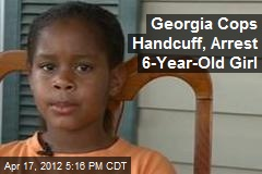 Georgia Cops Handcuff, Arrest 6-Year-Old Girl