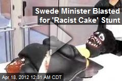 Swede Minister Blasted for 'Racist Cake' Stunt