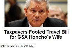 Taxpayers Footed Travel Bill for GSA Honcho's Wife