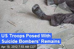 US Troops Posed With Suicide Bombers' Remains