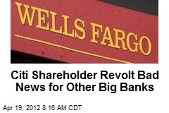 Citi Shareholder Revolt Bad News for Other Big Banks