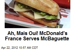 Ah, Mais Oui! McDonald's France Serves McBaguette