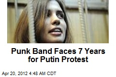 Punk Band Faces 7 Years for Putin Protest