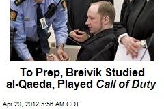 To Prep, Breivik Studied al-Qaeda, Played Call of Duty