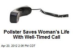 Pollster Saves Woman's Life With Well-Timed Call