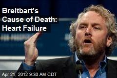 Breitbart's Cause of Death: Heart Failure