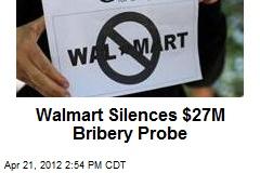 Wal-Mart Silences $27M Bribery Probe