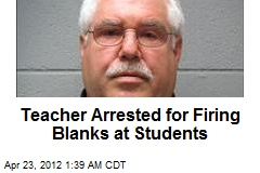 Teacher Arrested for Firing Blanks at Students