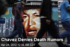 Chavez Denies Death Rumors