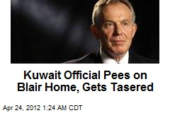 Kuwait Official Pees on Blair Home, Gets Tasered