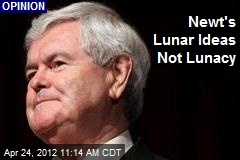 Newt's Lunar Ideas Not Lunacy