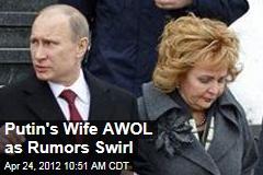 Putin's Wife AWOL as Rumors Swirl