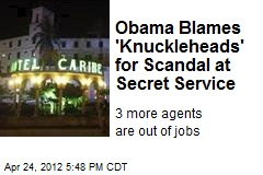Obama Blames 'Knuckleheads' for Scandal at Secret Service