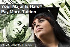 Your Major is Hard? Pay More Tuition