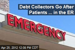Debt Collectors Go After Patients ... in the ER
