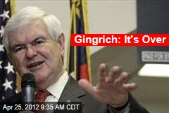 Gingrich: It's Over