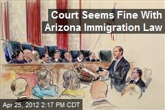 Court Seems Fine With Arizona Immigration Law