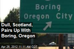 Dull, Scotland, Pairs Up With Boring, Oregon