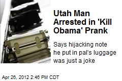 Utah Man Arrested in 'Kill Obama' Prank