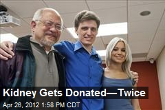 Kidney Gets Donated—Twice