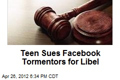 Teen Sues Facebook Tormentors for Libel