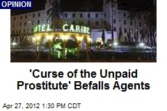 'Curse of the Unpaid Prostitute' Befalls Agents