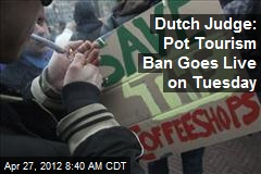 Dutch Judge: Pot Tourism Ban Goes Live on Tuesday