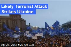 Likely Terrorist Attack Strikes Ukraine