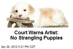 Court Warns Artist: No Strangling Puppies