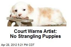 Court Warns Artist: No Strangling Puppies
