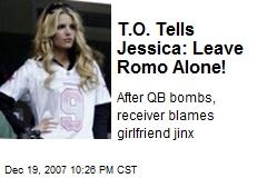 T.O. Tells Jessica: Leave Romo Alone!