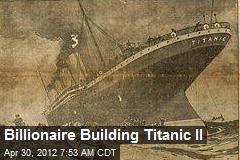 Billionaire Building Titanic II