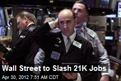 Wall Street to Slash 21K Jobs