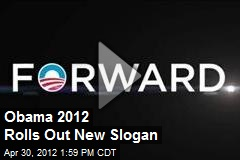 Obama 2012 Rolls Out New Slogan