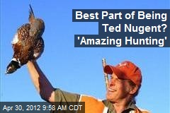 Best Part of Being Ted Nugent? 'Amazing Hunting'