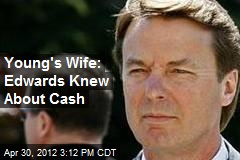 Young's Wife: Edwards Knew About Cash