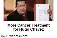 More Cancer Treatment for Hugo Chavez