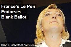 France's Le Pen Endorses ... Blank Ballot